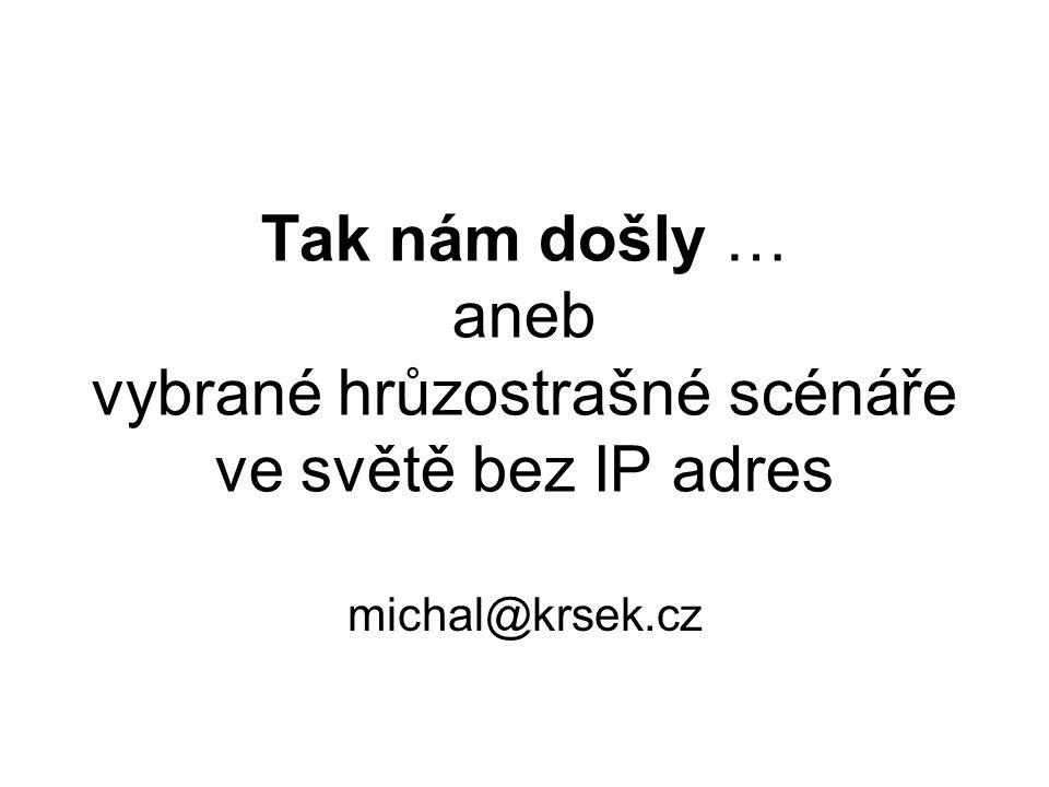 Tak nám došly … aneb vybrané hrůzostrašné scénáře ve světě bez IP adres michal@krsek.cz