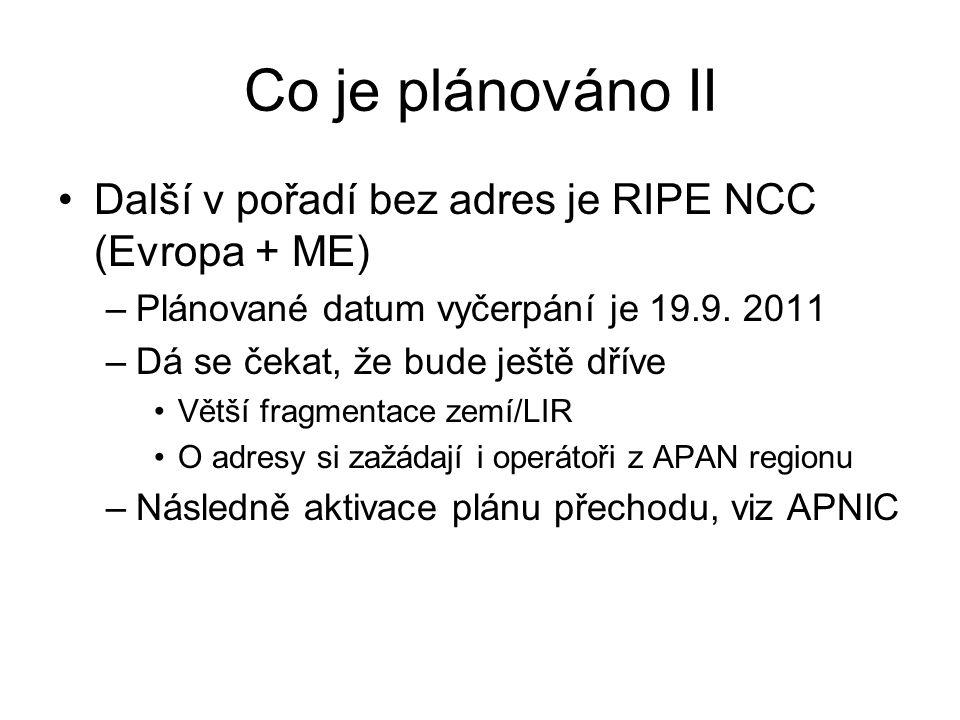 Co je plánováno II Další v pořadí bez adres je RIPE NCC (Evropa + ME) –Plánované datum vyčerpání je 19.9. 2011 –Dá se čekat, že bude ještě dříve Větší