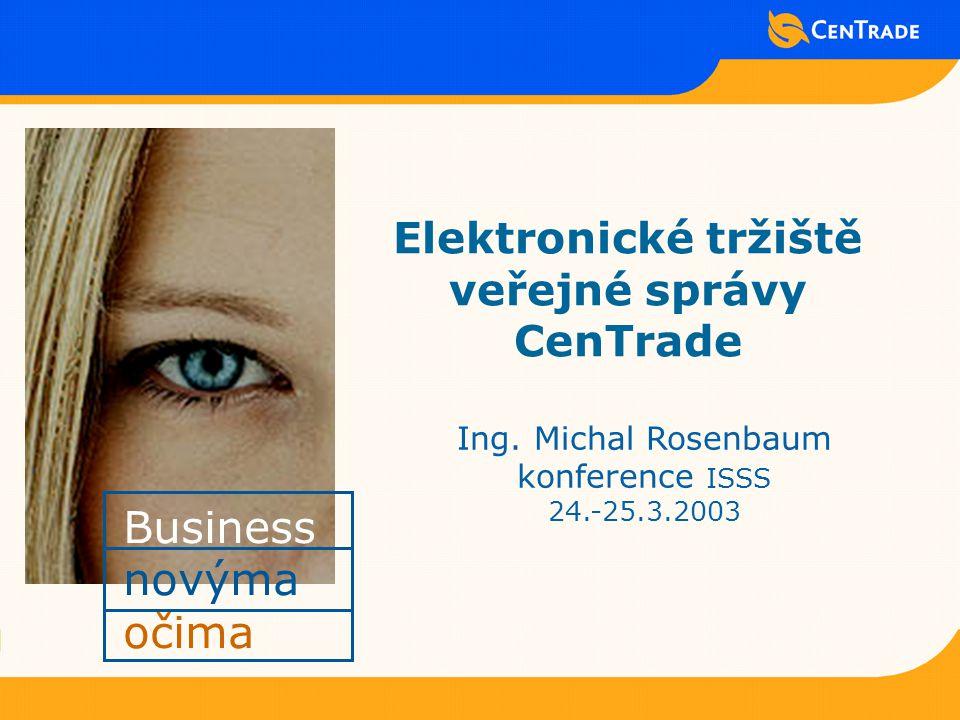 Business novýma očima Elektronické tržiště veřejné správy CenTrade Ing.