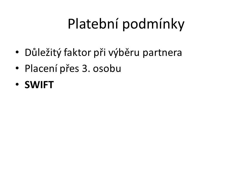 Platební podmínky Důležitý faktor při výběru partnera Placení přes 3. osobu SWIFT