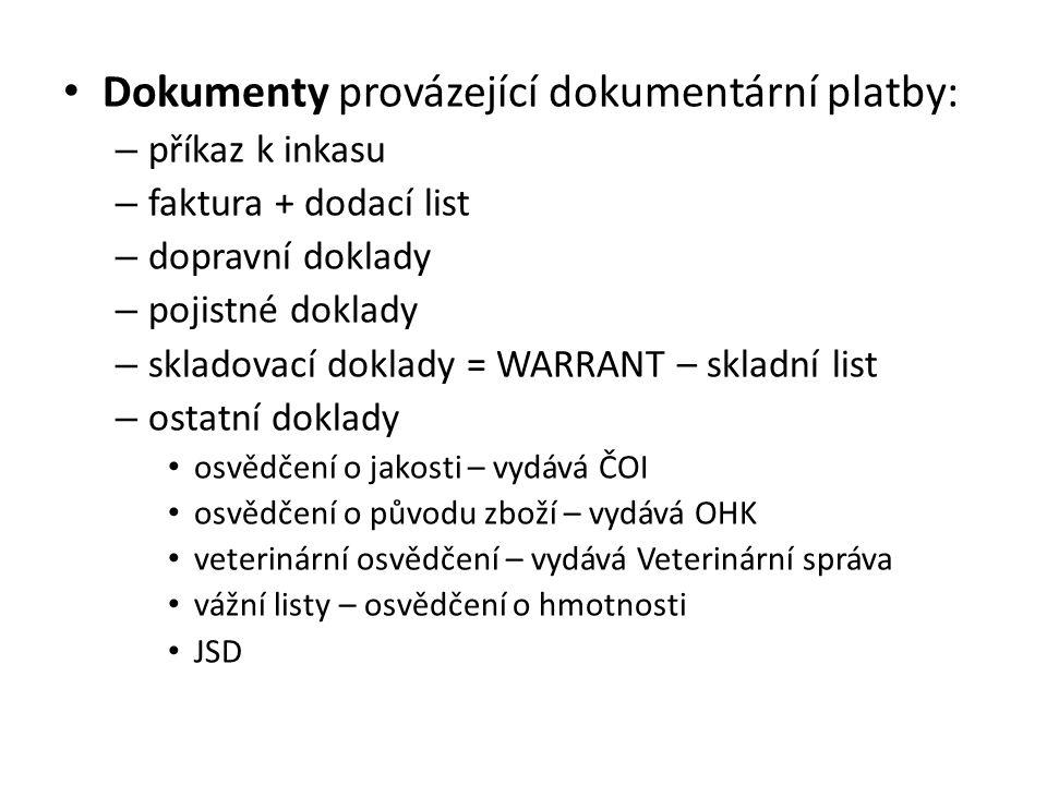Dokumenty provázející dokumentární platby: – příkaz k inkasu – faktura + dodací list – dopravní doklady – pojistné doklady – skladovací doklady = WARR