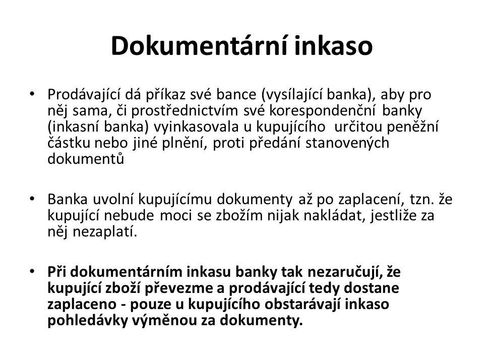 Dokumentární inkaso Prodávající dá příkaz své bance (vysílající banka), aby pro něj sama, či prostřednictvím své korespondenční banky (inkasní banka)