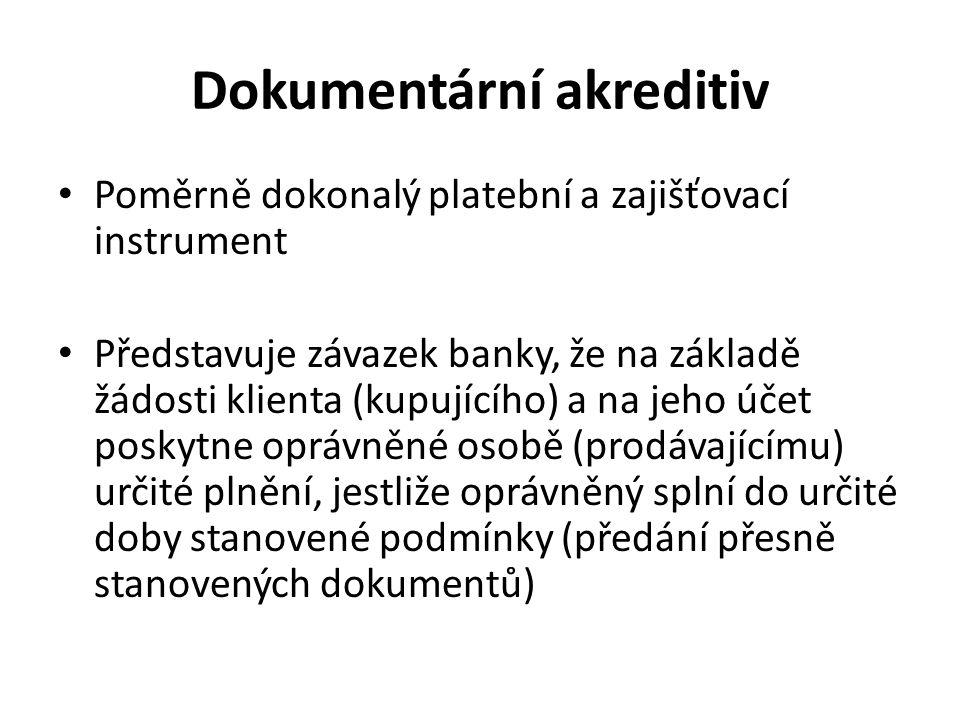 Dokumentární akreditiv Poměrně dokonalý platební a zajišťovací instrument Představuje závazek banky, že na základě žádosti klienta (kupujícího) a na j
