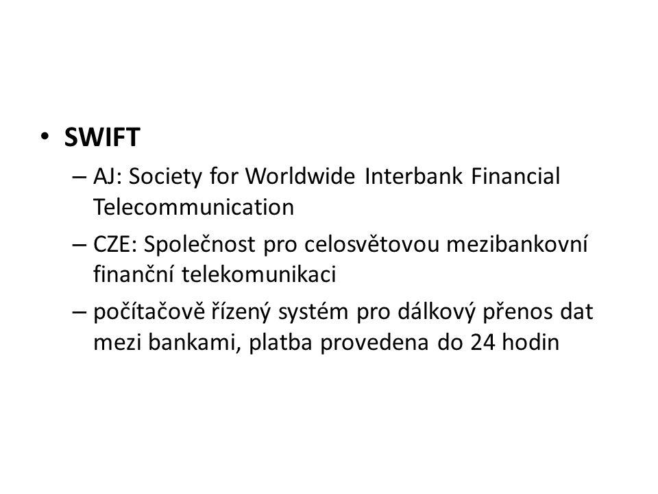 – AJ: Society for Worldwide Interbank Financial Telecommunication – CZE: Společnost pro celosvětovou mezibankovní finanční telekomunikaci – počítačově