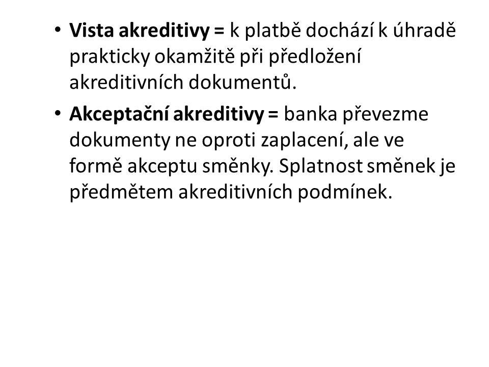 Vista akreditivy = k platbě dochází k úhradě prakticky okamžitě při předložení akreditivních dokumentů. Akceptační akreditivy = banka převezme dokumen