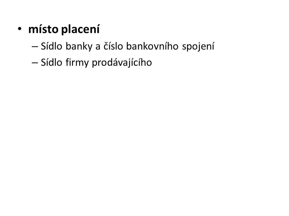 místo placení – Sídlo banky a číslo bankovního spojení – Sídlo firmy prodávajícího