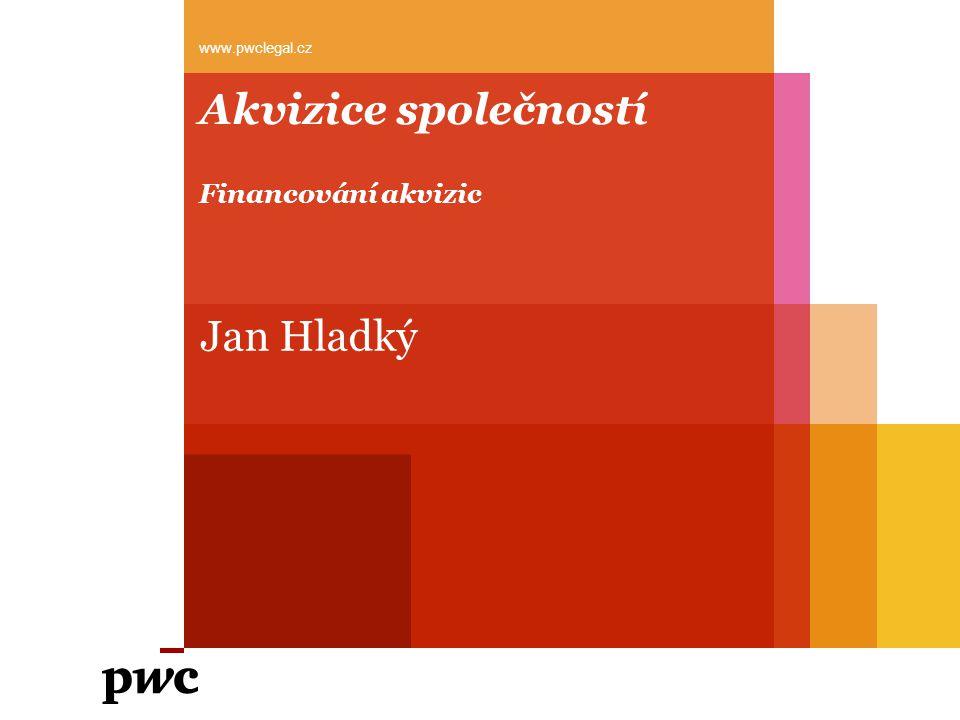 Akvizice společností Financování akvizic Jan Hladký www.pwclegal.cz