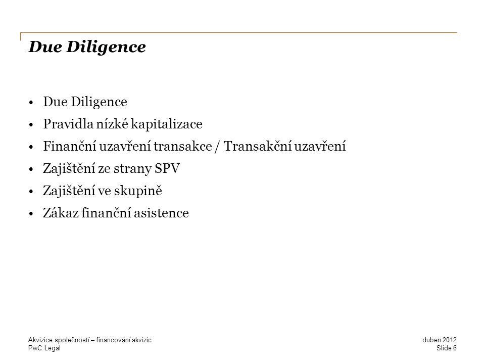 PwC Legal Due Diligence Pravidla nízké kapitalizace Finanční uzavření transakce / Transakční uzavření Zajištění ze strany SPV Zajištění ve skupině Zák