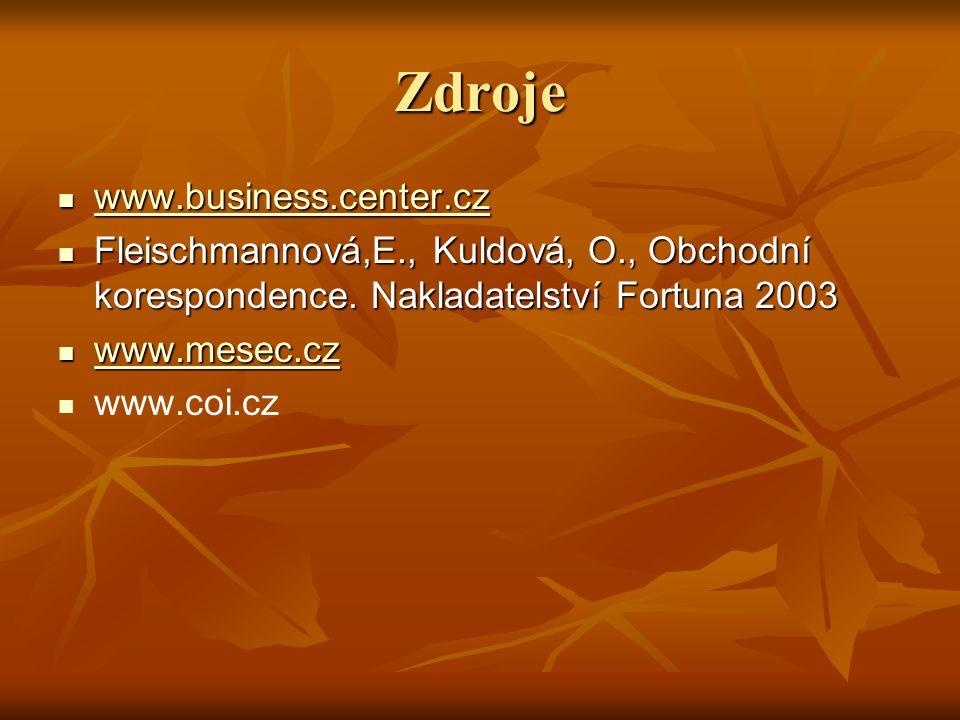 Zdroje www.business.center.cz www.business.center.cz www.business.center.cz Fleischmannová,E., Kuldová, O., Obchodní korespondence. Nakladatelství For