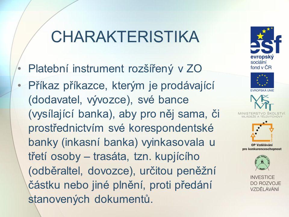CHARAKTERISTIKA Platební instrument rozšířený v ZO Příkaz příkazce, kterým je prodávající (dodavatel, vývozce), své bance (vysílající banka), aby pro