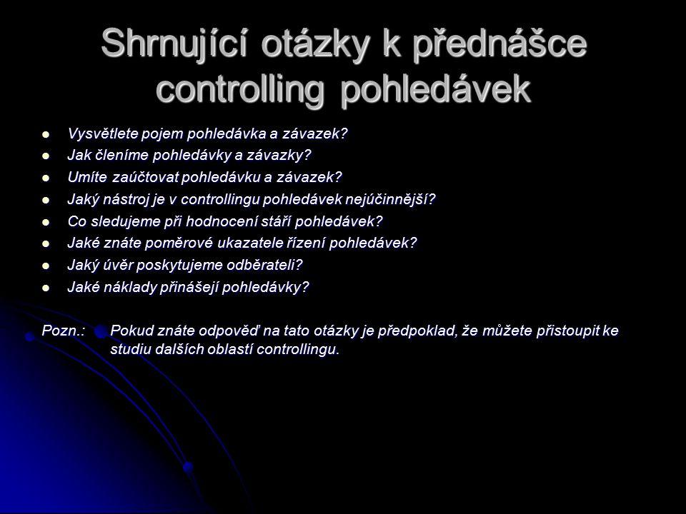 Shrnující otázky k přednášce controlling pohledávek Vysvětlete pojem pohledávka a závazek? Vysvětlete pojem pohledávka a závazek? Jak členíme pohledáv