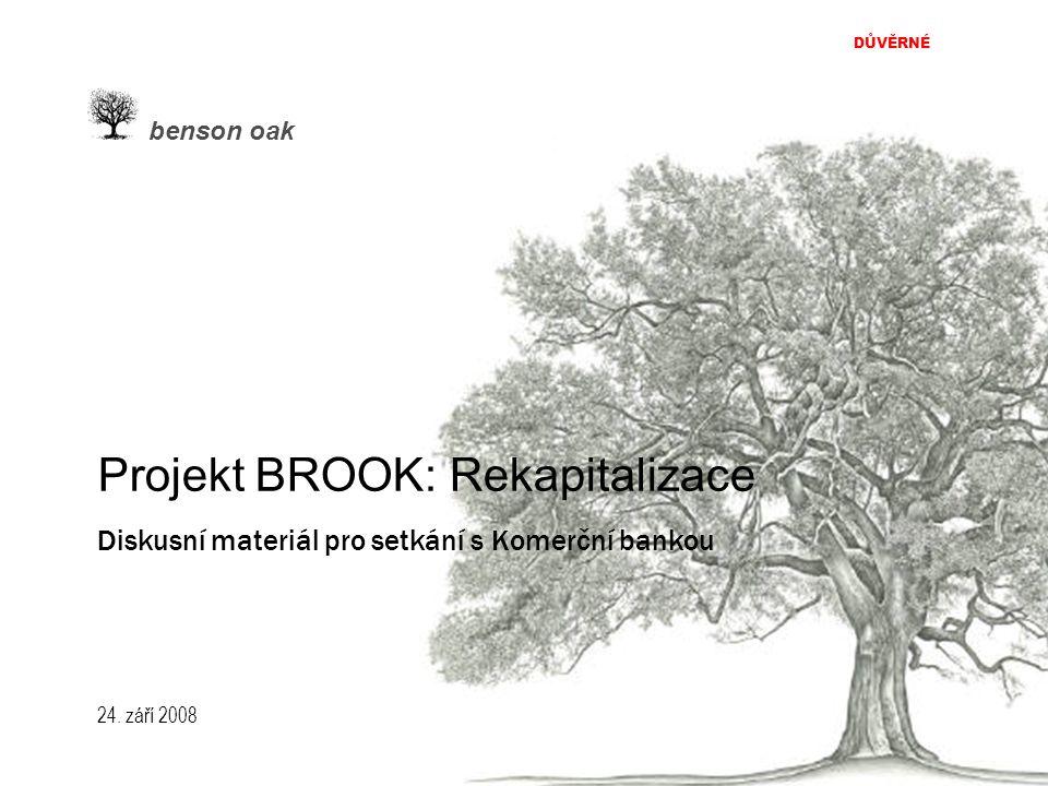 24. září 2008 DŮVĚRNÉ benson oak Projekt BROOK: Rekapitalizace Diskusní materiál pro setkání s Komerční bankou