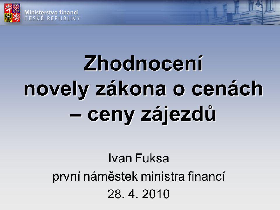 Zhodnocení novely zákona o cenách – ceny zájezdů Ivan Fuksa první náměstek ministra financí 28.
