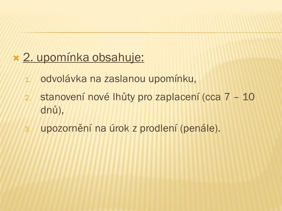  2. upomínka obsahuje: 1. odvolávka na zaslanou upomínku, 2.