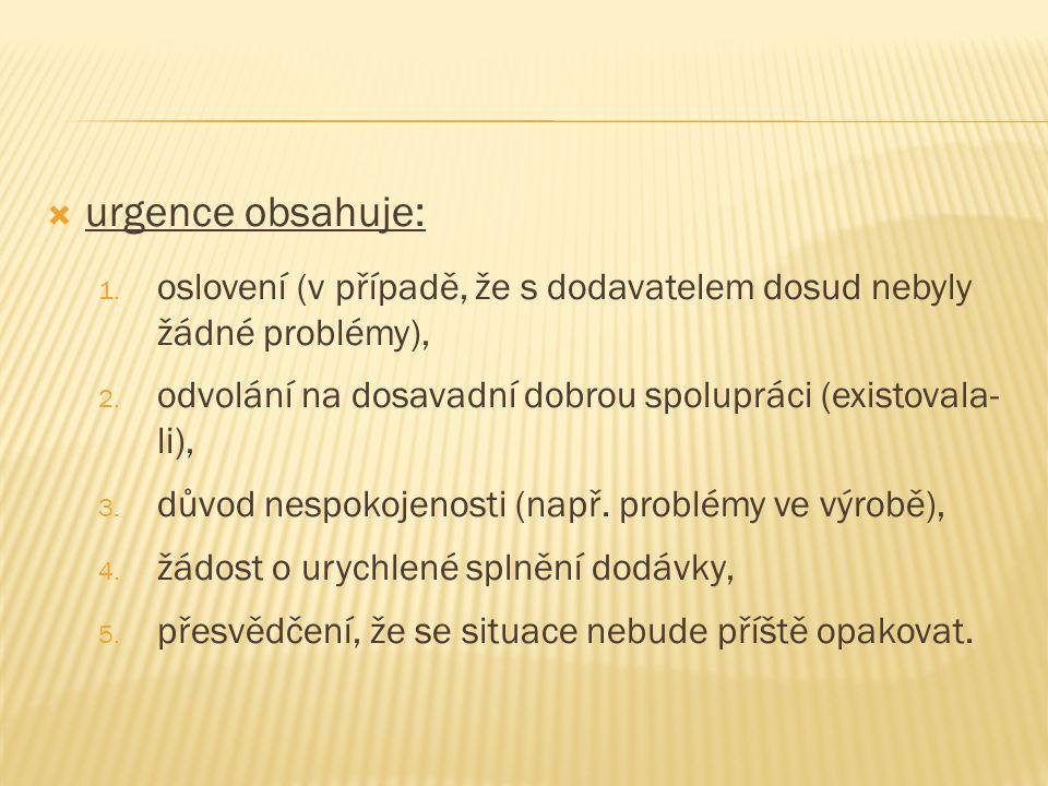  urgence obsahuje: 1. oslovení (v případě, že s dodavatelem dosud nebyly žádné problémy), 2.