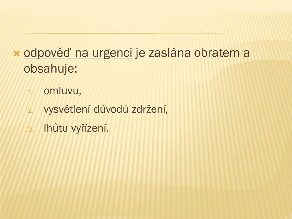  odpověď na urgenci je zaslána obratem a obsahuje: 1.