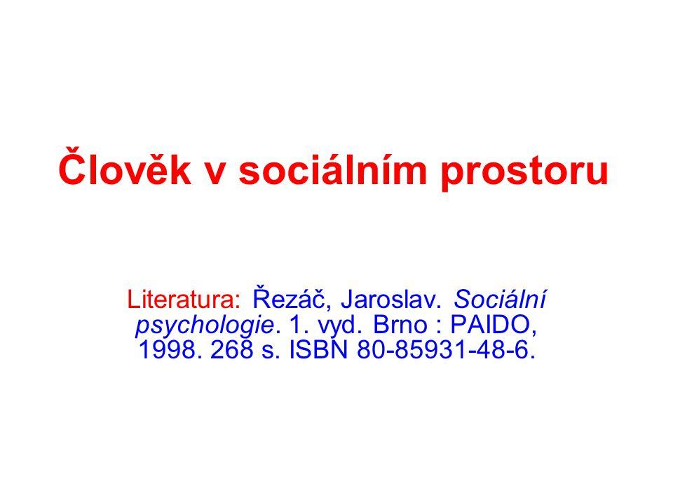 Člověk v sociálním prostoru Literatura: Řezáč, Jaroslav. Sociální psychologie. 1. vyd. Brno : PAIDO, 1998. 268 s. ISBN 80-85931-48-6.