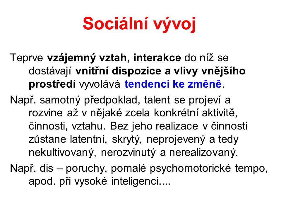 Sociální vývoj Teprve vzájemný vztah, interakce do níž se dostávají vnitřní dispozice a vlivy vnějšího prostředí vyvolává tendenci ke změně. Např. sam