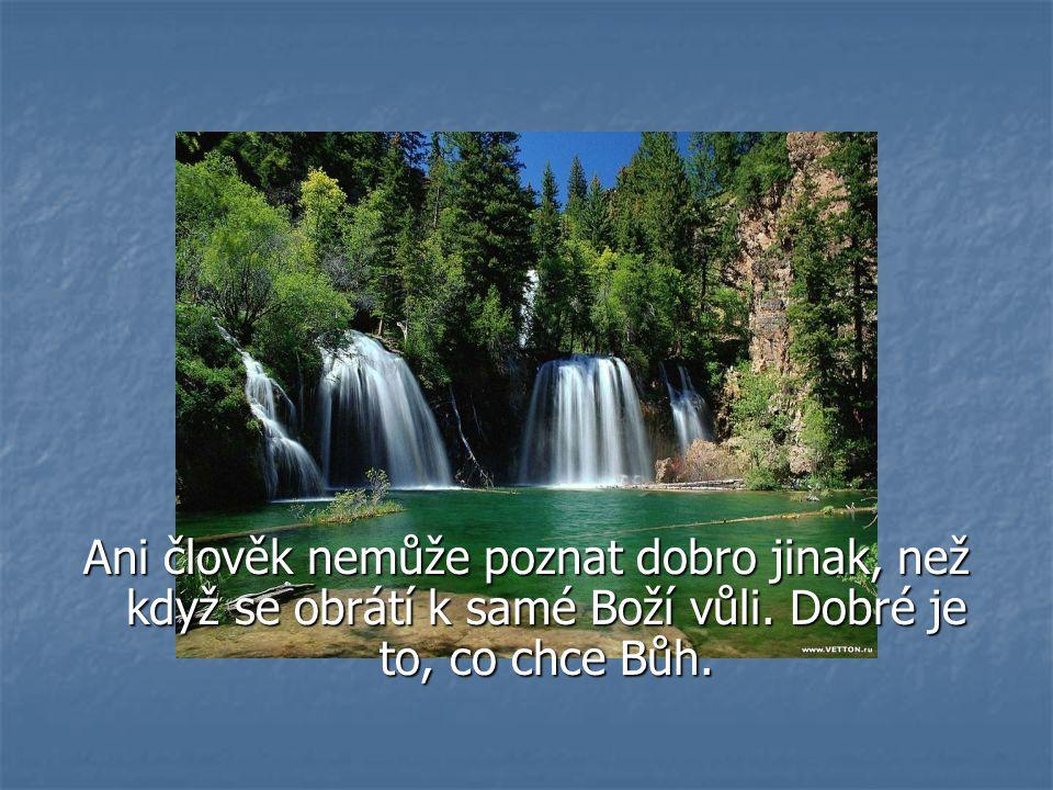 Ani člověk nemůže poznat dobro jinak, než když se obrátí k samé Boží vůli.