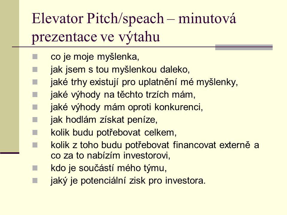 Elevator Pitch/speach – minutová prezentace ve výtahu co je moje myšlenka, jak jsem s tou myšlenkou daleko, jaké trhy existují pro uplatnění mé myšlen