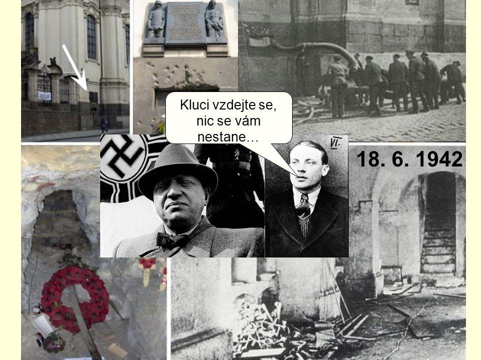 18. 6. 1942 Kluci vzdejte se, nic se vám nestane…