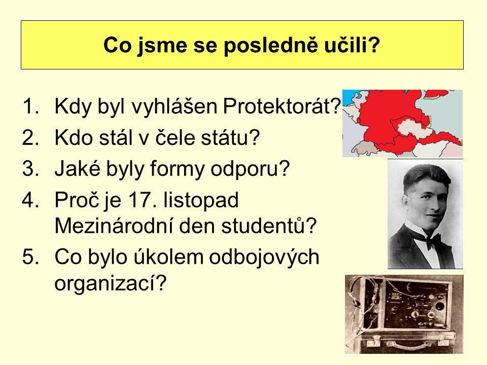 1.Kdy byl vyhlášen Protektorát.2.Kdo stál v čele státu.