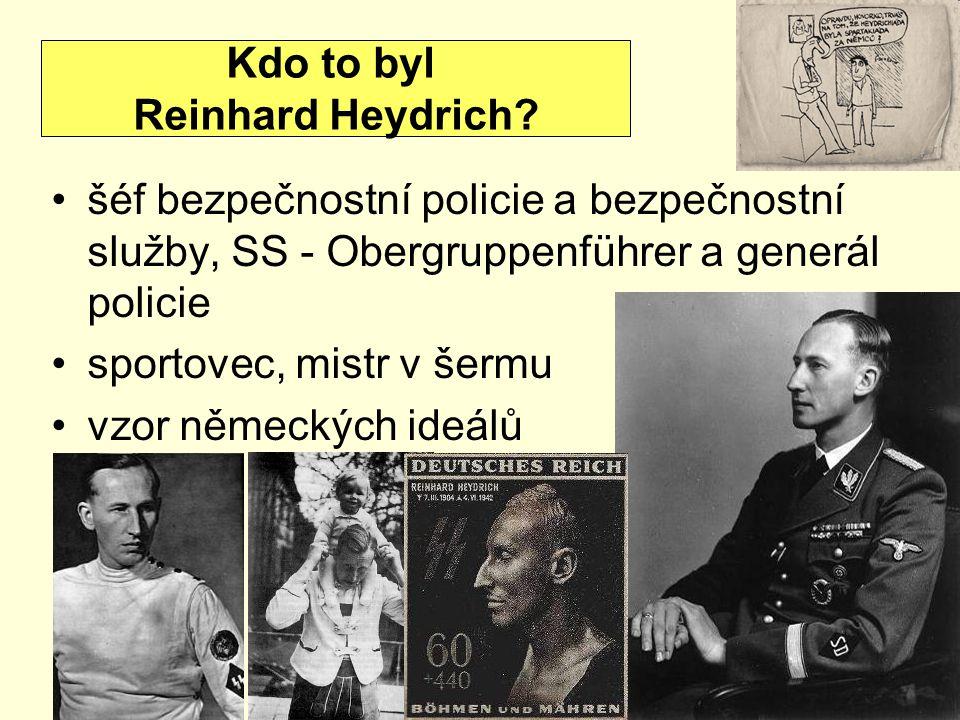 šéf bezpečnostní policie a bezpečnostní služby, SS - Obergruppenführer a generál policie sportovec, mistr v šermu vzor německých ideálů Kdo to byl Reinhard Heydrich?