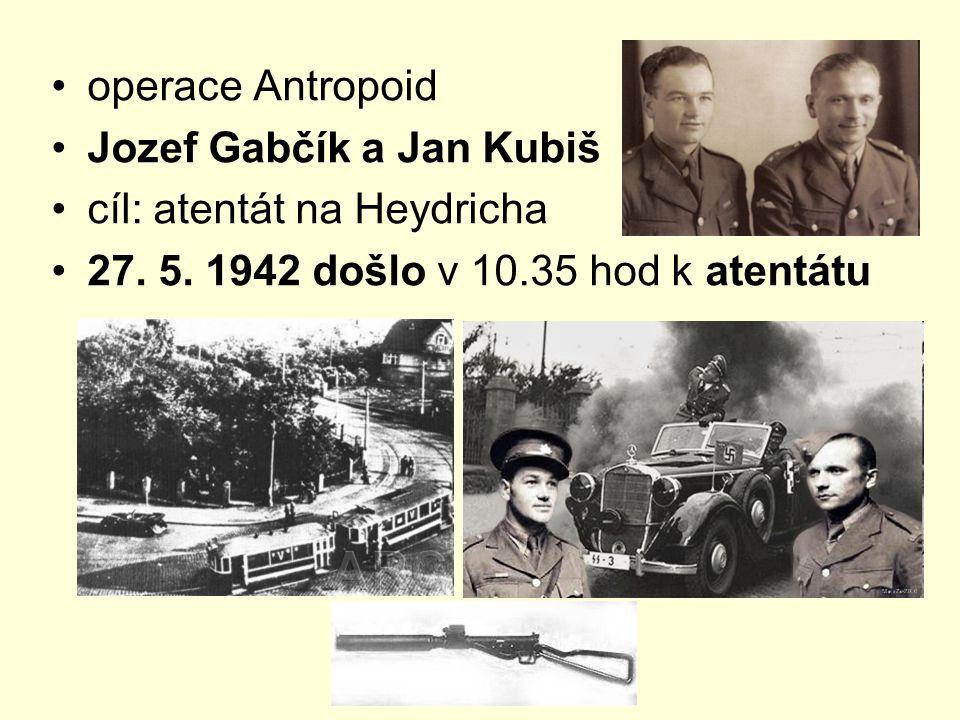 operace Antropoid Jozef Gabčík a Jan Kubiš cíl: atentát na Heydricha 27.