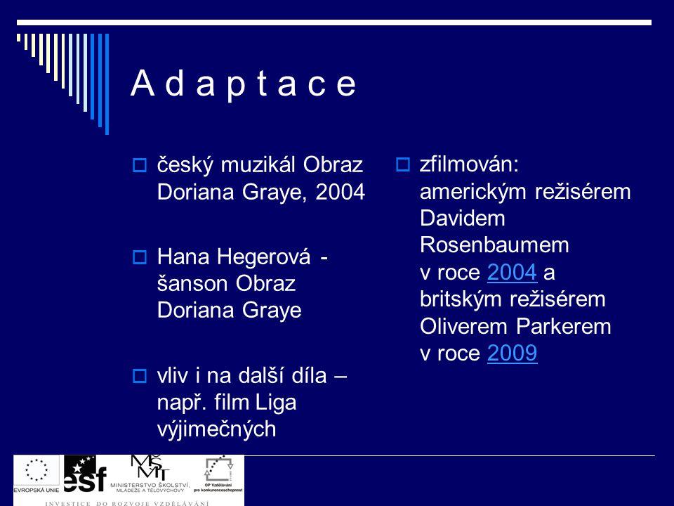 A d a p t a c e  český muzikál Obraz Doriana Graye, 2004  Hana Hegerová - šanson Obraz Doriana Graye  vliv i na další díla – např.