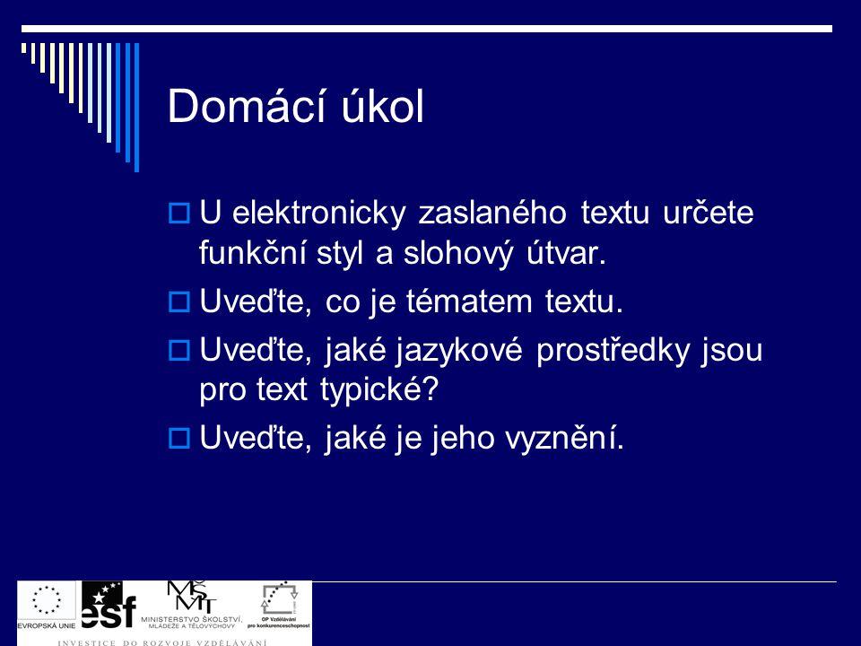 Domácí úkol  U elektronicky zaslaného textu určete funkční styl a slohový útvar.  Uveďte, co je tématem textu.  Uveďte, jaké jazykové prostředky js