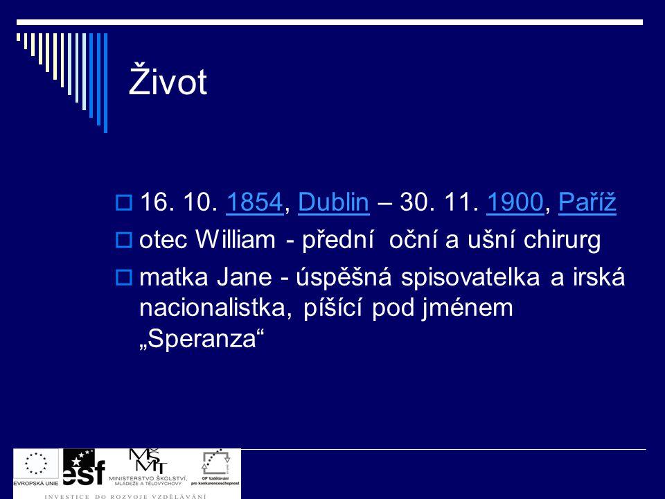 Život  16. 10. 1854, Dublin – 30. 11. 1900, Paříž1854Dublin1900Paříž  otec William - přední oční a ušní chirurg  matka Jane - úspěšná spisovatelka