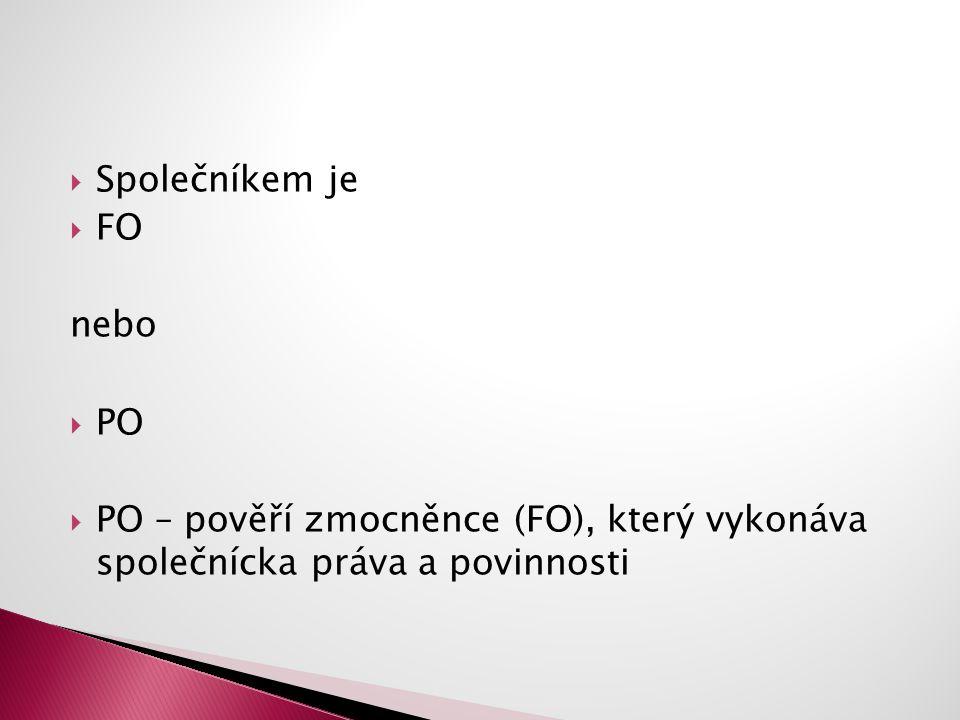  Společníkem je  FO nebo  PO  PO – pověří zmocněnce (FO), který vykonáva společnícka práva a povinnosti