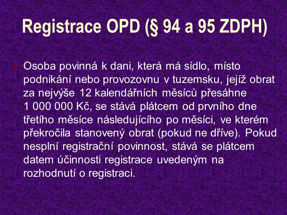 Registrace OPD (§ 94 a 95 ZDPH) Osoba povinná k dani, která má sídlo, místo podnikání nebo provozovnu v tuzemsku, jejíž obrat za nejvýše 12 kalendářních měsíců přesáhne 1 000 000 Kč, se stává plátcem od prvního dne třetího měsíce následujícího po měsíci, ve kterém překročila stanovený obrat (pokud ne dříve).