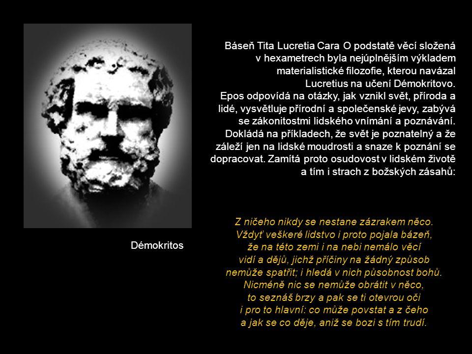 Báseň Tita Lucretia Cara O podstatě věcí složená v hexametrech byla nejúplnějším výkladem materialistické filozofie, kterou navázal Lucretius na učení