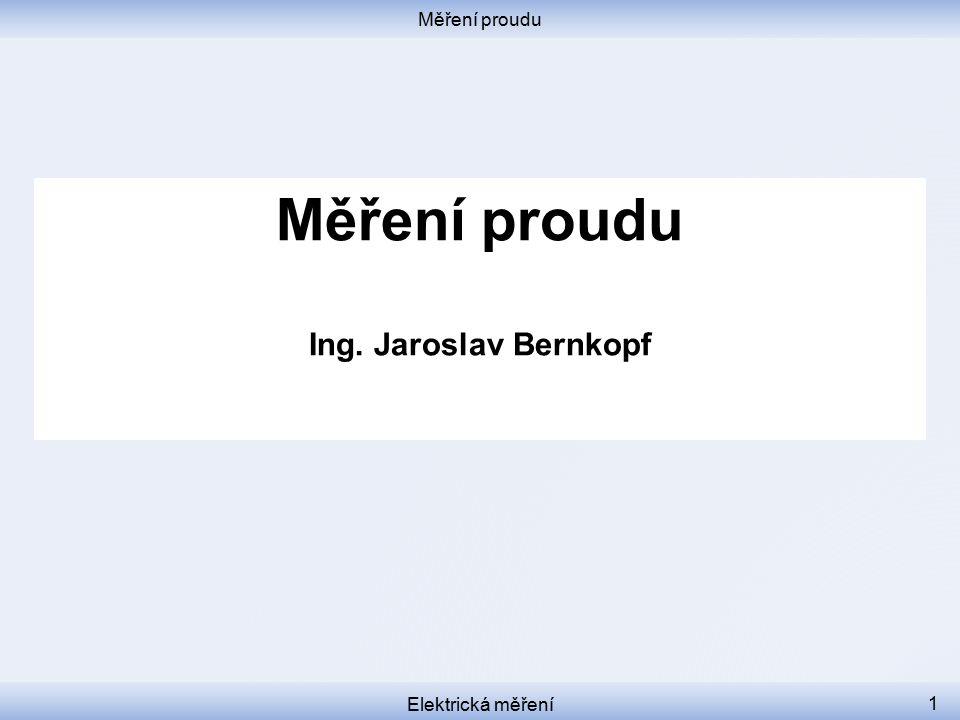 Měření proudu Elektrická měření 1 Měření proudu Ing. Jaroslav Bernkopf