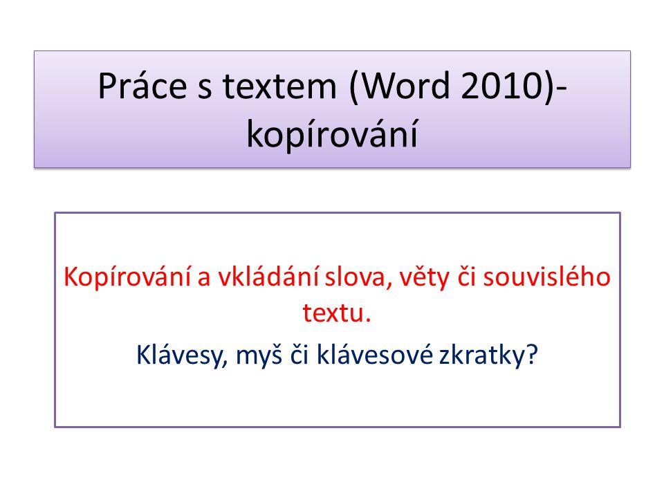 Práce s textem (Word 2010)- kopírování Kopírování a vkládání slova, věty či souvislého textu. Klávesy, myš či klávesové zkratky?