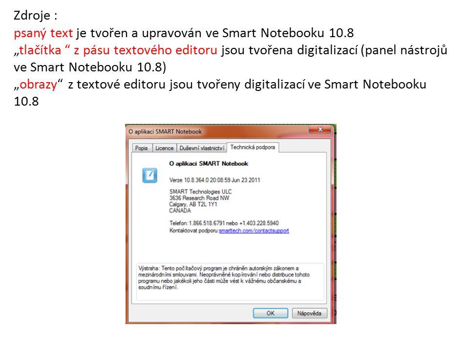 """Zdroje : psaný text je tvořen a upravován ve Smart Notebooku 10.8 """"tlačítka """" z pásu textového editoru jsou tvořena digitalizací (panel nástrojů ve Sm"""