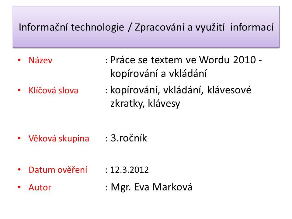 Informační technologie / Zpracování a využití informací Název: Práce se textem ve Wordu 2010 - kopírování a vkládání Klíčová slova : kopírování, vklád