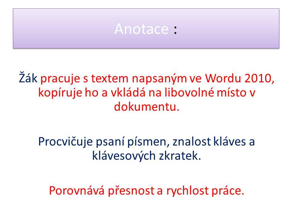 Anotace : Žák pracuje s textem napsaným ve Wordu 2010, kopíruje ho a vkládá na libovolné místo v dokumentu. Procvičuje psaní písmen, znalost kláves a