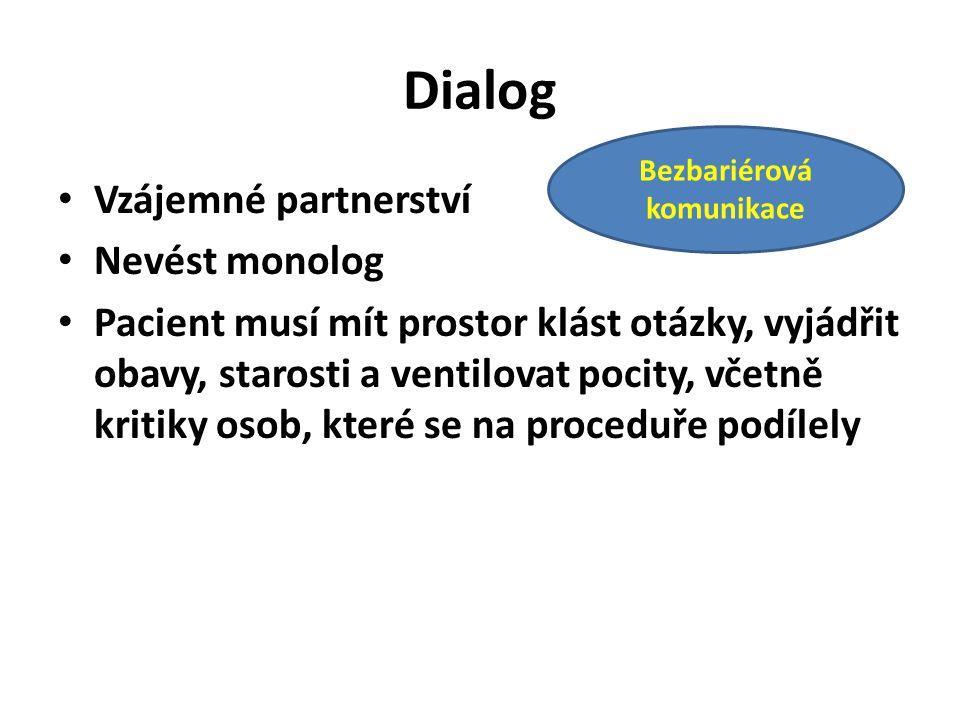Dialog Vzájemné partnerství Nevést monolog Pacient musí mít prostor klást otázky, vyjádřit obavy, starosti a ventilovat pocity, včetně kritiky osob, které se na proceduře podílely Bezbariérová komunikace