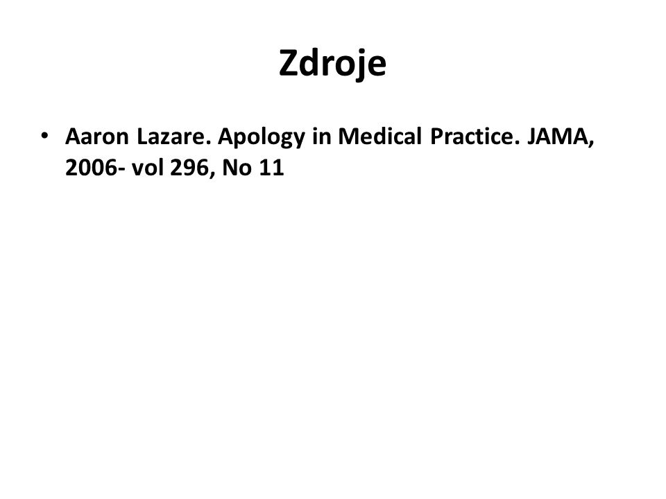 Zdroje Aaron Lazare. Apology in Medical Practice. JAMA, 2006- vol 296, No 11
