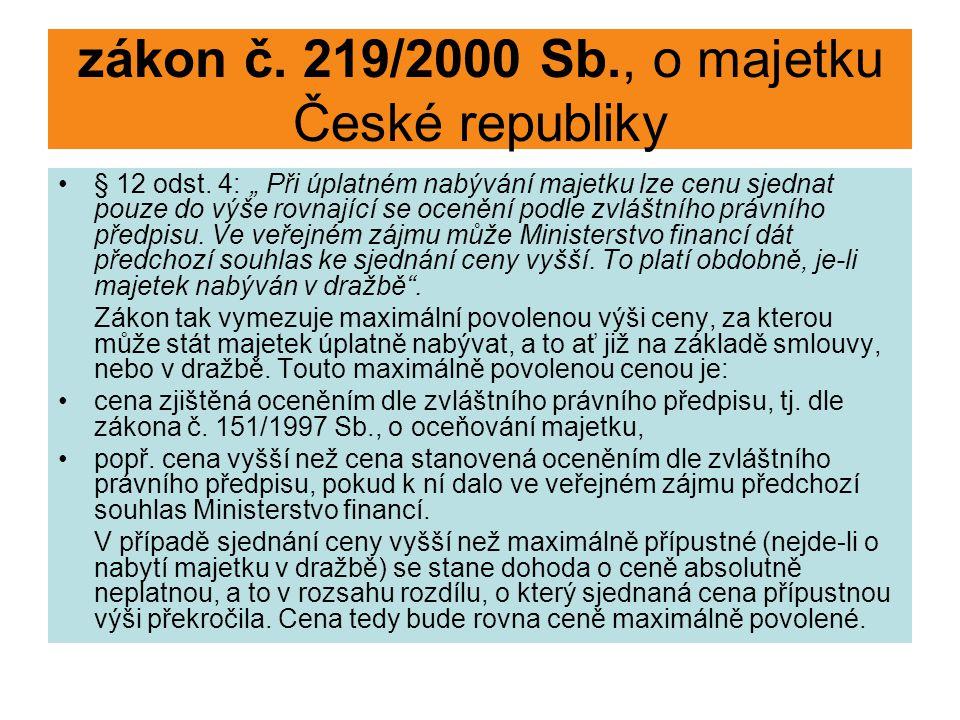 """zákon č. 219/2000 Sb., o majetku České republiky § 12 odst. 4: """" Při úplatném nabývání majetku lze cenu sjednat pouze do výše rovnající se ocenění pod"""