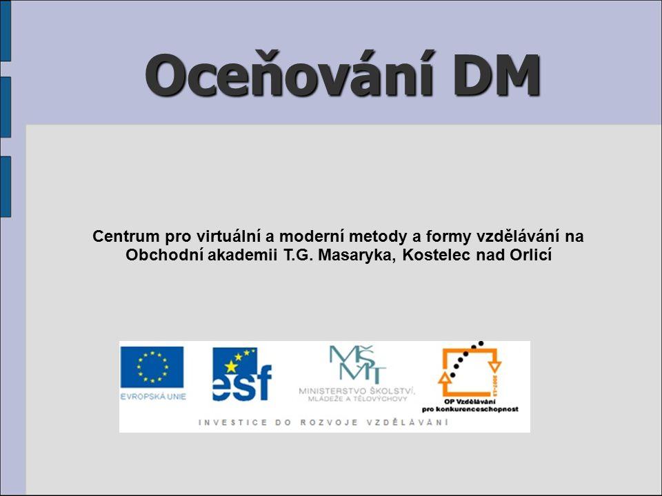 Oceňování DM Centrum pro virtuální a moderní metody a formy vzdělávání na Obchodní akademii T.G. Masaryka, Kostelec nad Orlicí