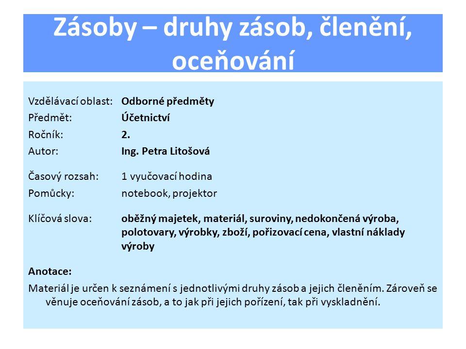 Zásoby – druhy zásob, členění, oceňování Vzdělávací oblast:Odborné předměty Předmět:Účetnictví Ročník:2.