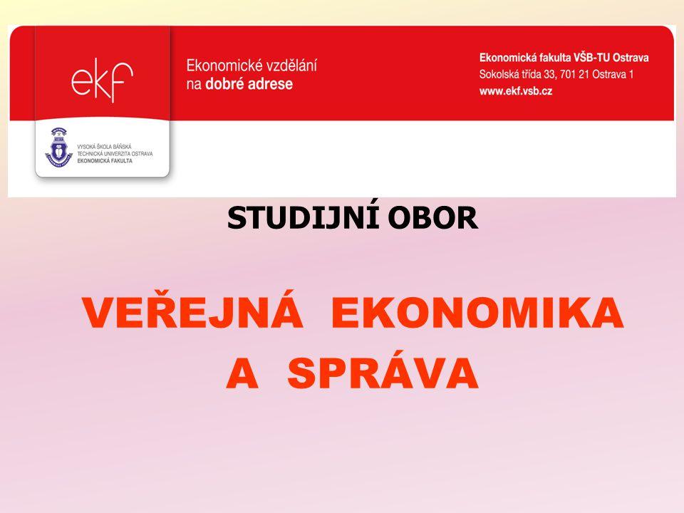 STUDIJNÍ OBOR VEŘEJNÁ EKONOMIKA A SPRÁVA Ekonomická fakulta, VŠB – TU Ostrava březen 2012 Prezentuje: Ph.