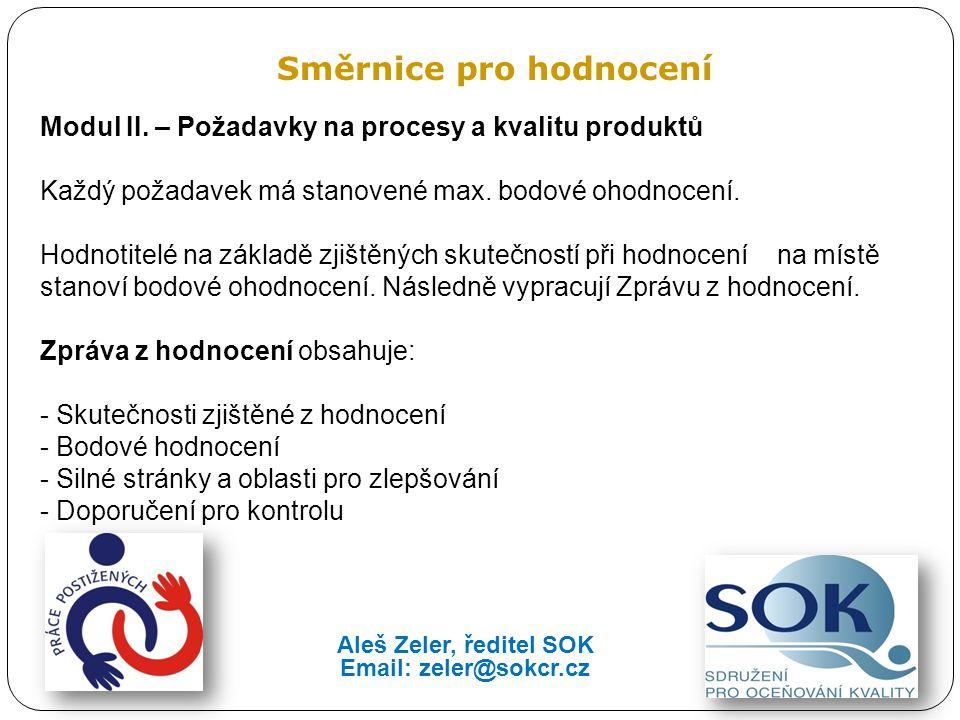 Směrnice pro hodnocení Modul II. – Požadavky na procesy a kvalitu produktů Každý požadavek má stanovené max. bodové ohodnocení. Hodnotitelé na základě
