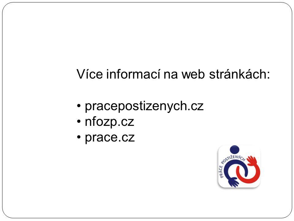 Více informací na web stránkách: pracepostizenych.cz nfozp.cz prace.cz