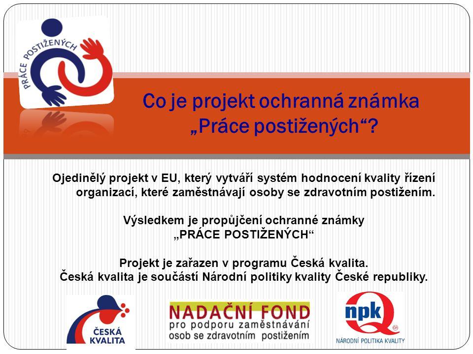 """Co je projekt ochranná známka """"Práce postižených""""? Ojedinělý projekt v EU, který vytváří systém hodnocení kvality řízení organizací, které zaměstnávaj"""
