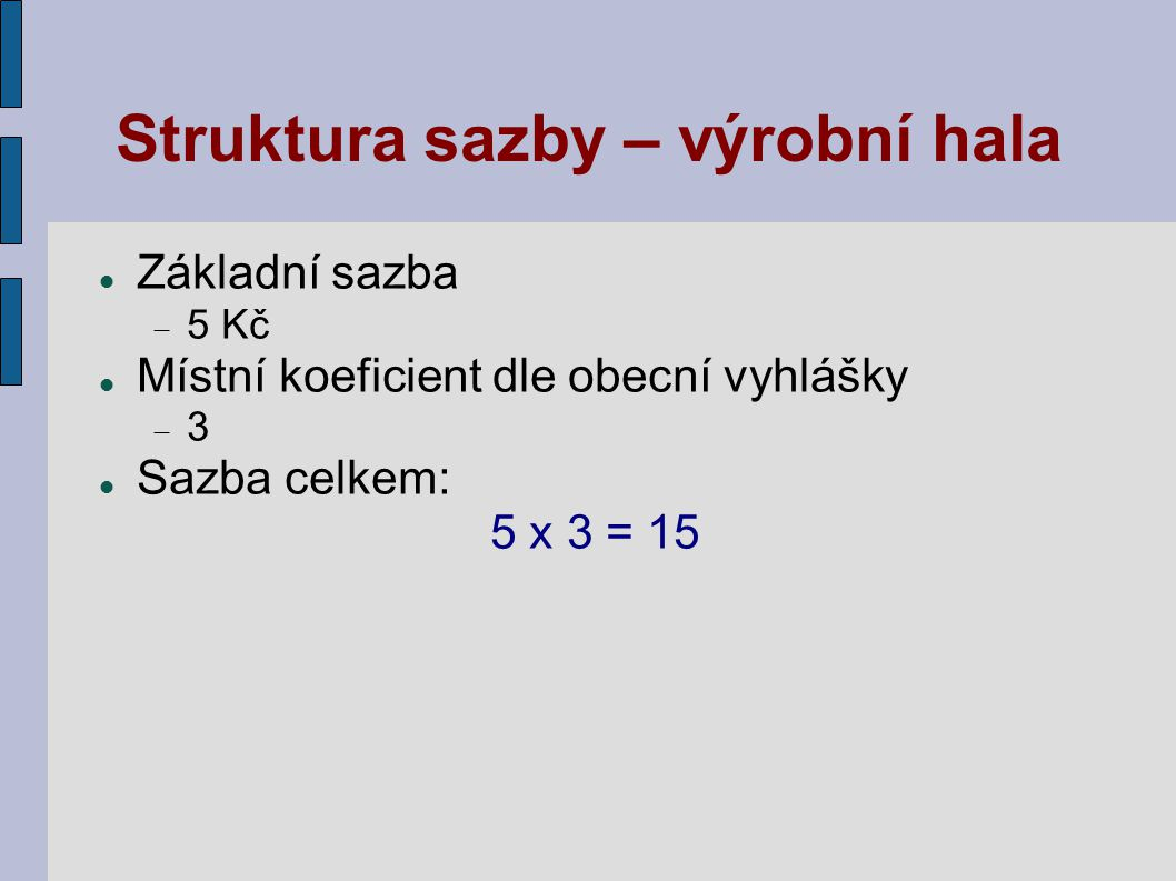 Struktura sazby – výrobní hala Základní sazba  5 Kč Místní koeficient dle obecní vyhlášky  3 Sazba celkem: 5 x 3 = 15