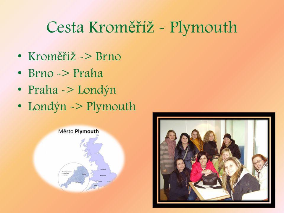 Cesta Krom ěř í ž - Plymouth Krom ěř í ž -> Brno Brno -> Praha Praha -> Londýn Londýn -> Plymouth